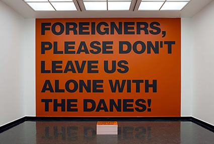 Superflex: Foreigners, please don't leave us alone with the Danes! (2002) Photo: Anders Sune Berg